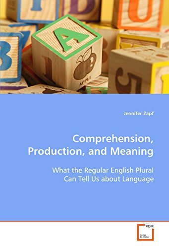 Comprehension, Production, and Meaning: What the Regular English Plural Can Tell Us about Language