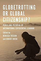 """This image is of a book cover, """"Globetrotting Or Global Citizenship? Perils and Potential of International Experiential Learning,"""" by Rebecca Tiessen and Robert Huish (Editors)."""
