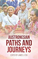 Austronesian Paths and Journeys (Comparative Austronesian Series)