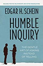 Humble Inquiry; The Gentle Art of Asking Instead of Telling by Schein (1-Oct-2013) Paperback