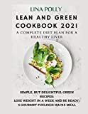 Lean And Green Cookbook 2021: A Complete Diet Plan For A Healthy Liver: Simple, But Delightful Green Recipes: Lose Weight In A Week And Be Ready: 5 Gourmet Fuelings Hacks Meal
