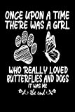 Once Upon a Time There Was a Girl Who Really Loved Butterflies and Dogs: Funny butterfly dog Lover Girls Gifts, butterfly notebook and dog owners blank lined