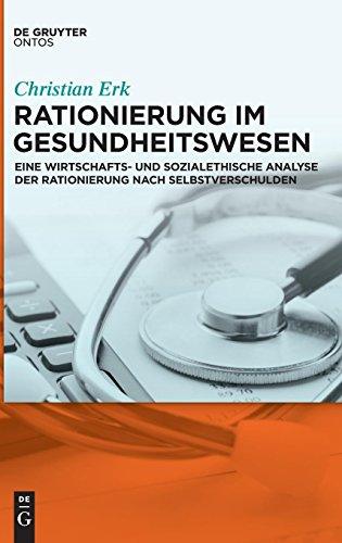 Rationierung im Gesundheitswesen: Eine wirtschafts- und sozialethische Analyse der Rationierung nach Selbstverschulden