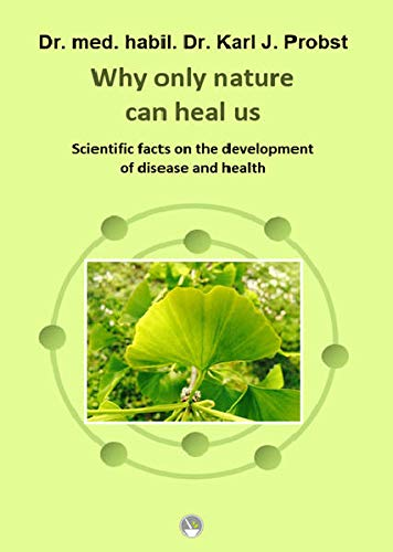 Why only nature can heal us: Scientific facts on the development of disease and health
