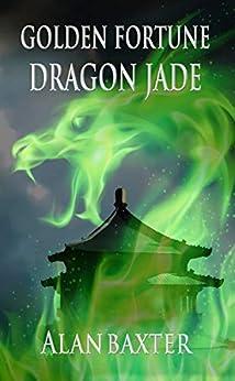 Golden Fortune, Dragon Jade by [Alan Baxter]