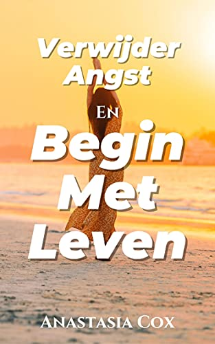 Verwijder Angst En Begin Met Leven (Dutch Edition)
