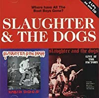 Where Have All the Boot Boys Gone by Slaughter & Dogs