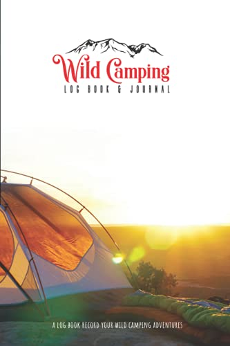 Wild Camping Log Book & Journal: A Log Book For Recording & Reviewing Your Wild Camps | A Journal To Look Back On Your Camping Adventures With Good Friends