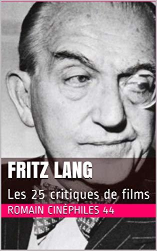 Fritz Lang: Les 25 critiques de films (French Edition)