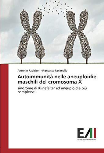 Autoimmunità nelle aneuploidie maschili del cromosoma X: sindrome di Klinefelter ed aneuploidie più complesse