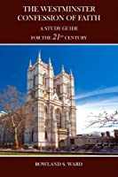 The Westminster Confession of Faith: a Study Guide for the 21st Century