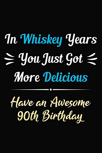 In Whiskey Years You Just Got More Delicious Have an Awesome 90th Birthday: 90 Years Old Bday Journal / Notebook / Appreciation Gift / Funny 90th ... Alternative ( 6 x 9 -120 Blank Lined Pages )