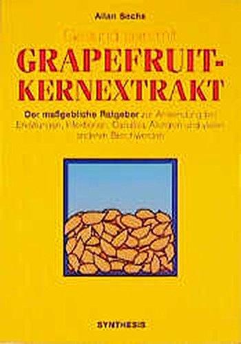 Gesund sein mit Grapefruit-Kernextrakt - Der maßgebliche Ratgeber zur Anwendung bei Erkältungen, Infektionen, Candida, Allergien und vielen anderen Beschwerden