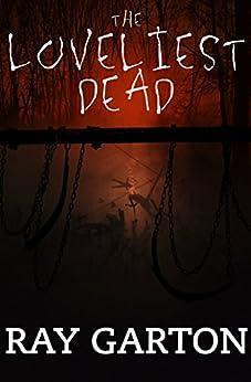 The Loveliest Dead by [Ray Garton]