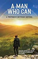 A Man Who Can: A Testimony Between Sisters