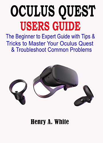 OCULUS QUEST USERS GUIDE: The Beginner to Expert Guide with Tips & Tricks to Master your Oculus Quest & Troubleshoot Common Problems (English Edition)