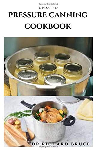 UPDATED PRESSURE CANNING COOKBOOK: Everything you need to know about the canning and preservation of meat, Tomatoes, vegetables, Beans and more...