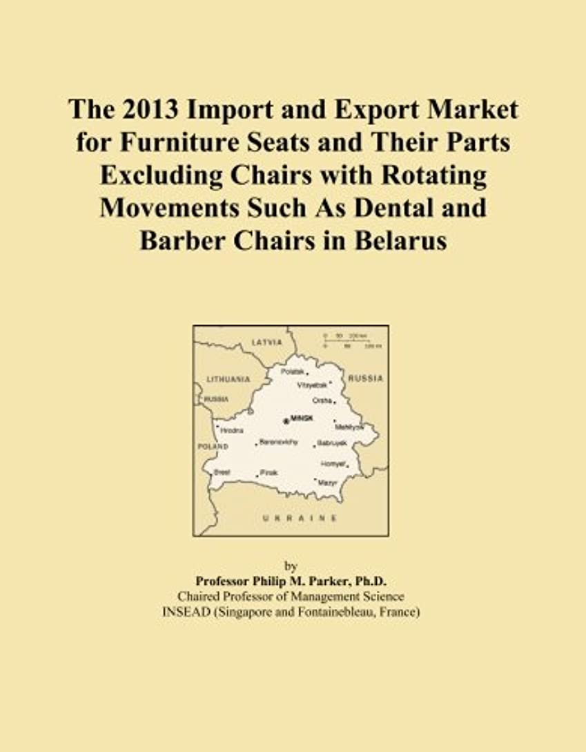 暴露マルコポーロ従うThe 2013 Import and Export Market for Furniture Seats and Their Parts Excluding Chairs with Rotating Movements Such As Dental and Barber Chairs in Belarus