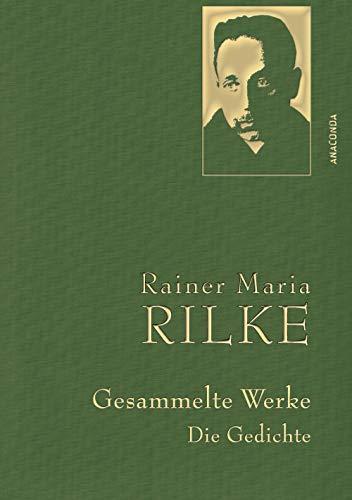 Rainer Maria Rilke - Gesammelte Werke. Die Gedichte (Anaconda Gesammelte Werke, Band 3)