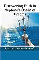 Discovering Faith in Neptune's Ocean of Dreams