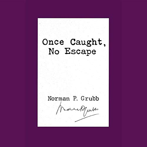 Once Caught, No Escape Audiobook By Norman P. Grubb cover art