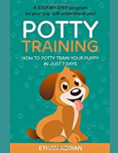 POTTY TRAINING: How to potty train your puppy in just 7 days A STEP-BY-STEP program so your pup will understand you!