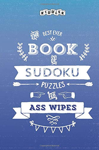 The Best Ever Book of Sudoku Puzzles for Ass Wipes