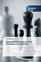 Geopolitical Games In The Caucasus and Beyond