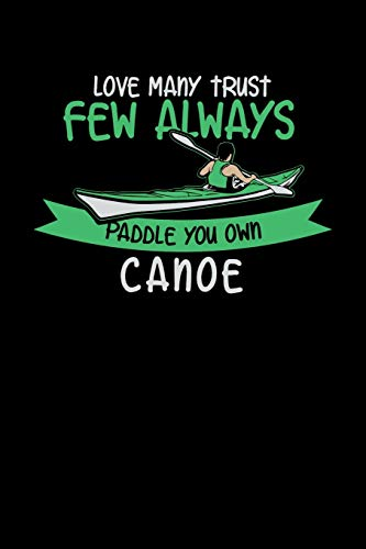 Love Many Trust Few Always Paddle You Own Canoe: 120 Pages I 6x9 I Weekly Planner With Notices I Funny Watersport, Adventure & Rowing Gifts