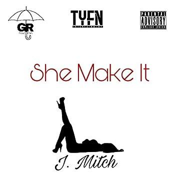 She Make It