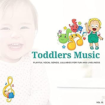 Toddlers Music - Playful Vocal Songs, Lullabies For Fun And Liveliness, Vol. 01