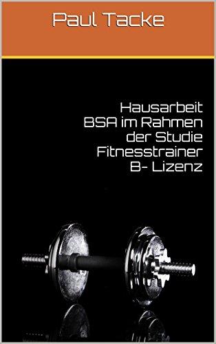 Hausarbeit BSA im Rahmen der Studie Fitnesstrainer B- Lizenz