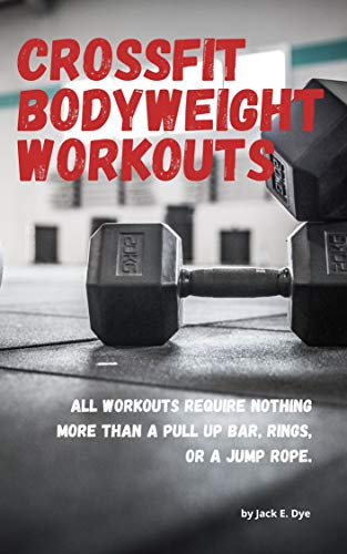 Crossfit Bodyweight Workouts: All workouts require nothing more than a pull up...