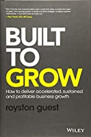 Built to Grow: How to deliver accelerated, sustained and profitable business growth