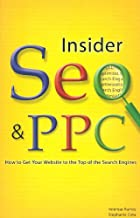 Insider Seo & Ppc: Get Your Website to the Top of the Search Engines
