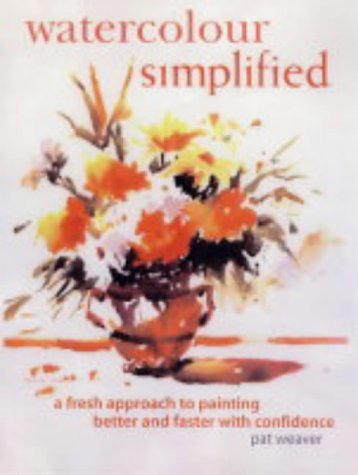 Watercolour Simplified : A Fresh Approach to Painting Better and Faster With Confidence