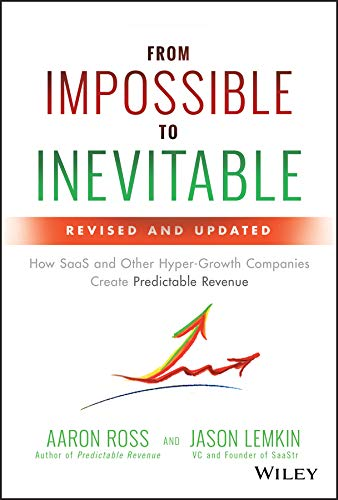 From Impossible to Inevitable: How SaaS and Other Hyper-Growth Companies Create Predictable Revenue (English Edition)