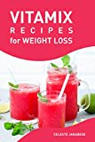 Vitamix Recipes for Weight Loss: Quick Easy and Tasty Smoothie Recipes for Weight Loss, Healthy Smoothies Rich in Fiber and Antioxidants
