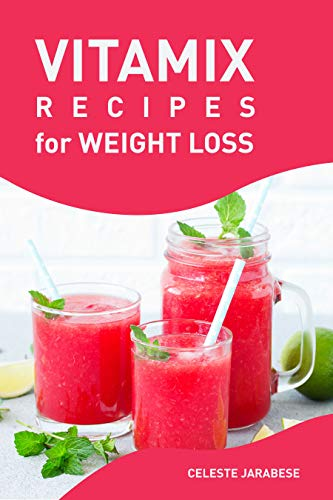 Vitamix Recipes for Weight Loss: Quick Easy and Tasty Smoothie Recipes for Weight Loss, Healthy Smoothies Rich in Fiber and Antioxidants (English Edition)