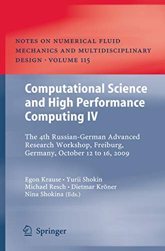 Computational Science and High Performance Computing IV: The 4th Russian-German Advanced Research Workshop, Freiburg, Germany, October 12 to 16, 2009 (Notes ... Design Book 115) (English Edition)