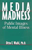 Media Madness: Public Images of Mental Illness