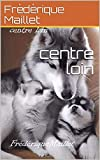 centre loin (French Edition)
