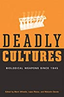 Deadly Cultures: Biological Weapons since 1945