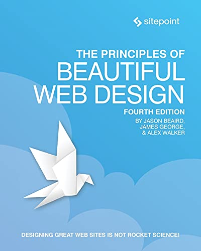 Compare Textbook Prices for The Principles of Beautiful Web Design 4 Edition ISBN 9781925836363 by Beaird, Jason,Walker, Alex,George, James