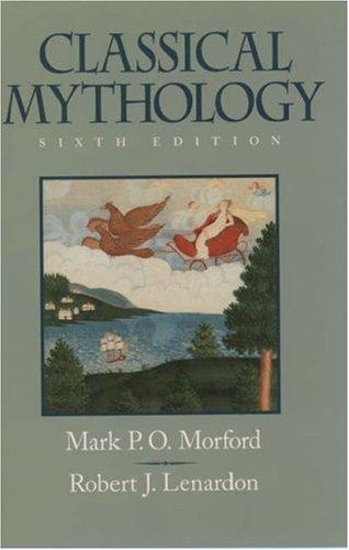 Classical Mythology 6th edition by Morford, Mark P. O., Lenardon, Robert J. (2000) Paperback