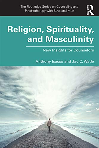 Religion, Spirituality, and Masculinity: New Insights for Counselors (The Routledge Series on Counseling and Psychotherapy with Boys and Men) (English Edition)