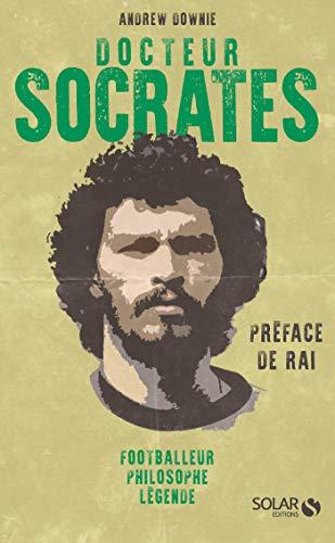 Docteur Socrates : Footballeur, philosophe, légende (French Edition)