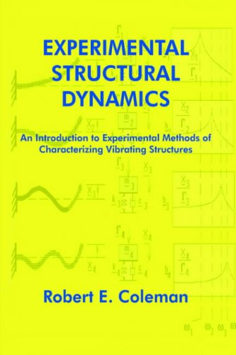 Compare Textbook Prices for Experimental Structural Dynamics: An Introduction to Experimental Methods of Characterizing Vibrating Structures Illustrated Edition ISBN 9781418411381 by Coleman, Robert E.