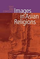 Images of Asian Religions: Texts And Contexts (Asian Religions and Society)