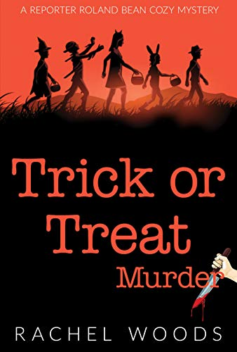 Trick or Treat Murder (A Reporter Roland Bean Cozy Mystery Book 3) by [Rachel Woods]